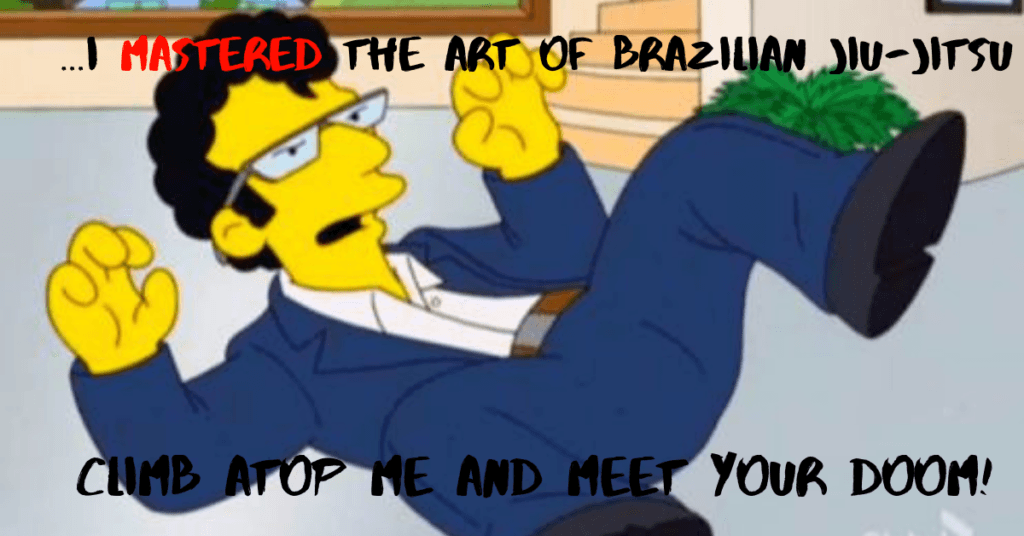 BJJ Worst Martial Art Simpsons Funny Quote Climb Atop Me and Meet Your Doom